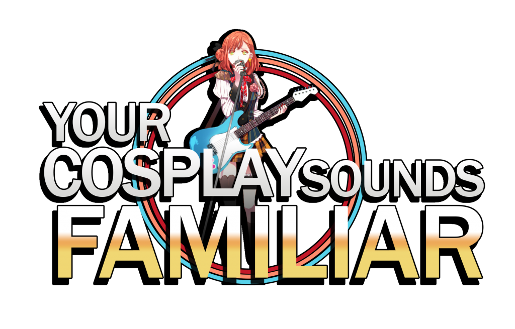 Your Cosplay Sounds Familiar